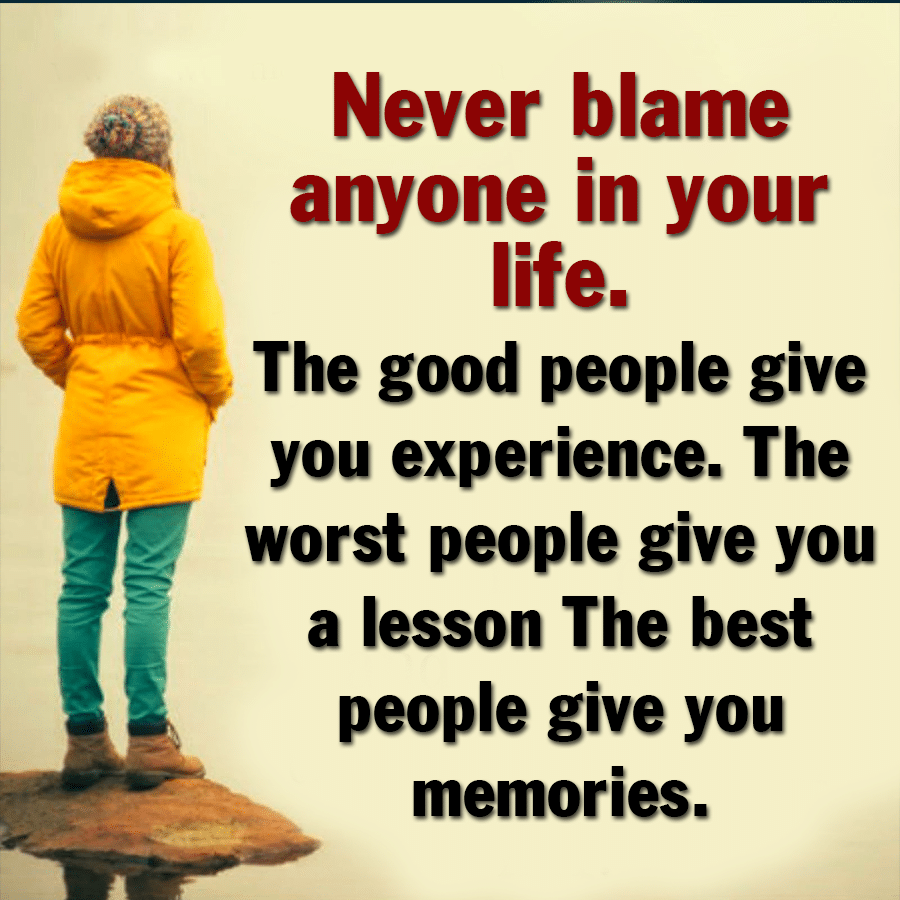 Never blame anyone in your life in 3  Good morning love