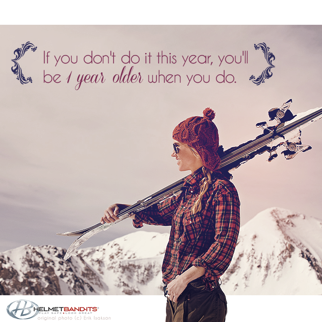 a quote to live by not just for skiing but for any