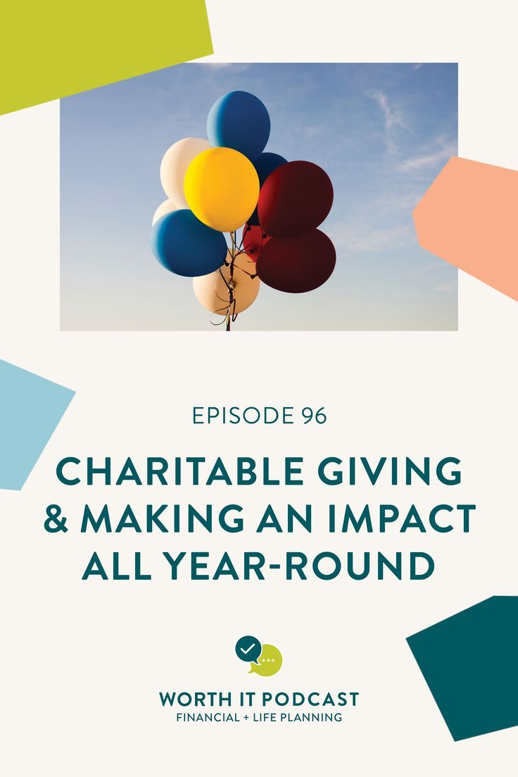"""Charitable Giving & Making an Impact All Year-Round, Episode #96  - Worth It Podcast 