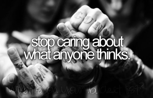 Easier said than done.Im trying though.