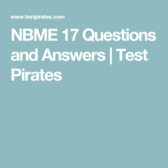 NBME 17 Questions and Answers | Test Pirates | Clerkship
