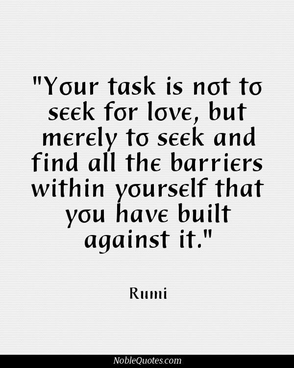 Rumi ~ Seek Your Barriers To Love