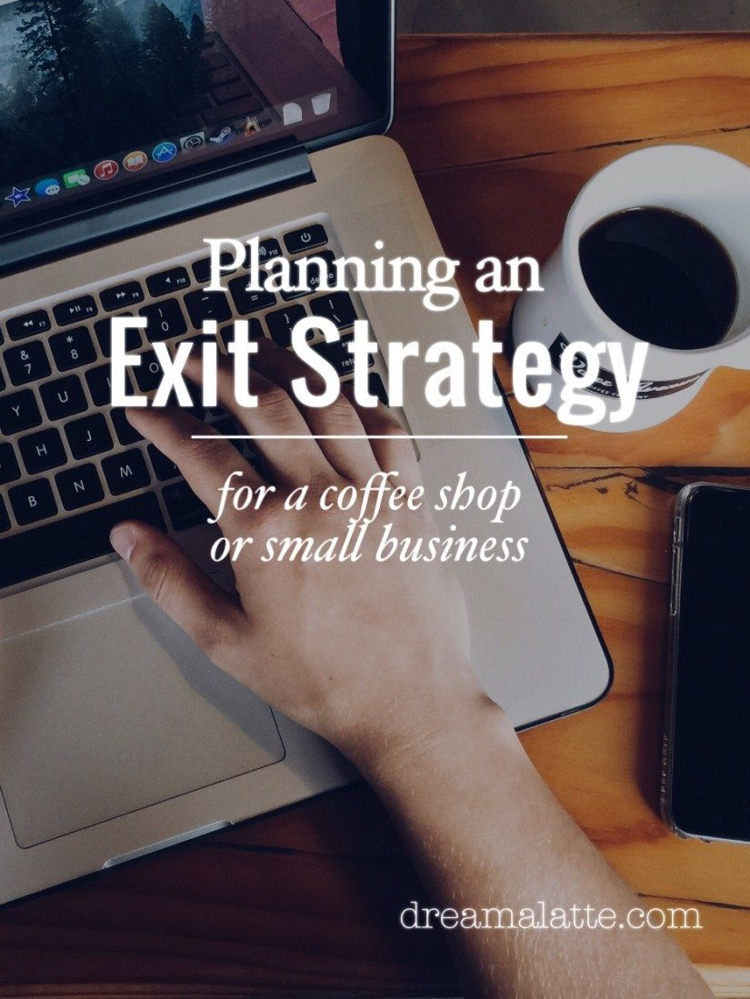 Planning An Exit Strategy Dream A Latte Coffee Shop Business Plan Exit Strategy Coffee Shop Business