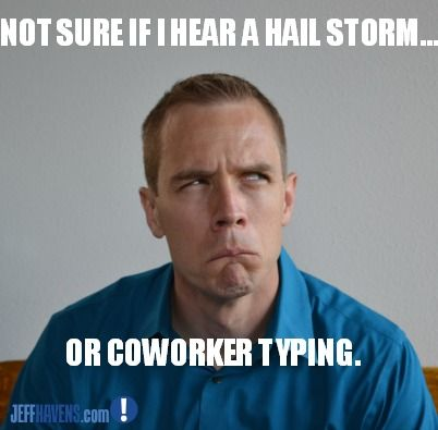 not sure if i hear a hail storm or a coworker typing work humor