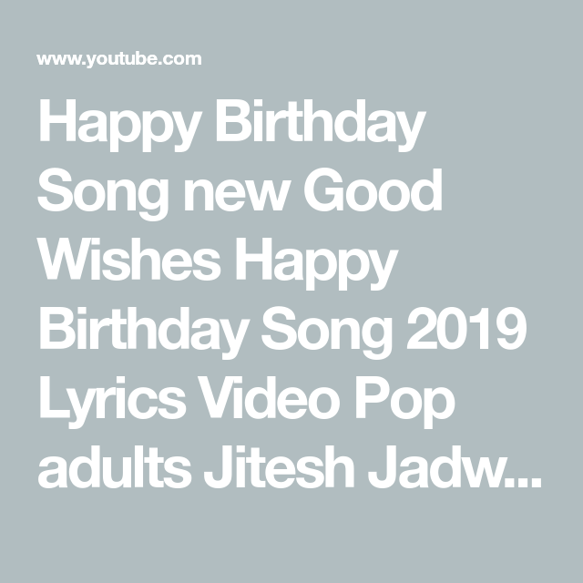 Happy Birthday Song New Good Wishes Happy Birthday Song