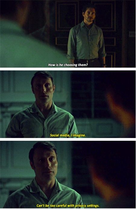 A gentle reminder from your friendly neighbourhood cannibal: be careful with your social media privacy settings. Hannibal 3x11 And the Beast from the Sea. Source: vulcanplomeeksoup.tumblr