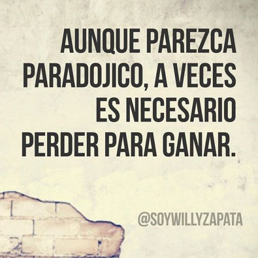 Aunque parezca paradojico a veces es necesario perder para ganar. #realtor #infosec  #quote #business #influence #success #inspiration #entrepreneur #marketing #quotes #HR #leadfromwithin  #love #dating #TeamFollowBack #marriage #sex #life #quotes #couple #quote #BOYFRIEND #tattooplacement #date #tattoo #placement