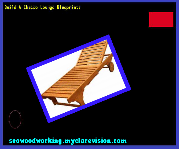 Build A Chaise Lounge Blueprints 123210 - Woodworking Plans and Projects!