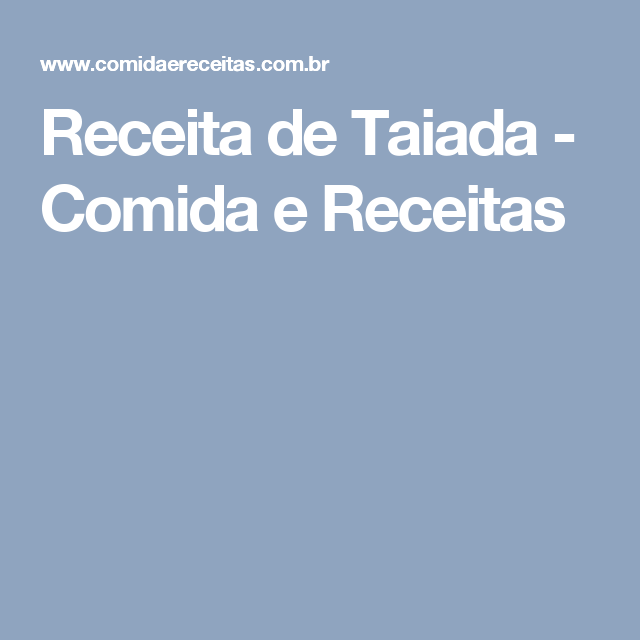 Receita de Taiada - Comida e Receitas