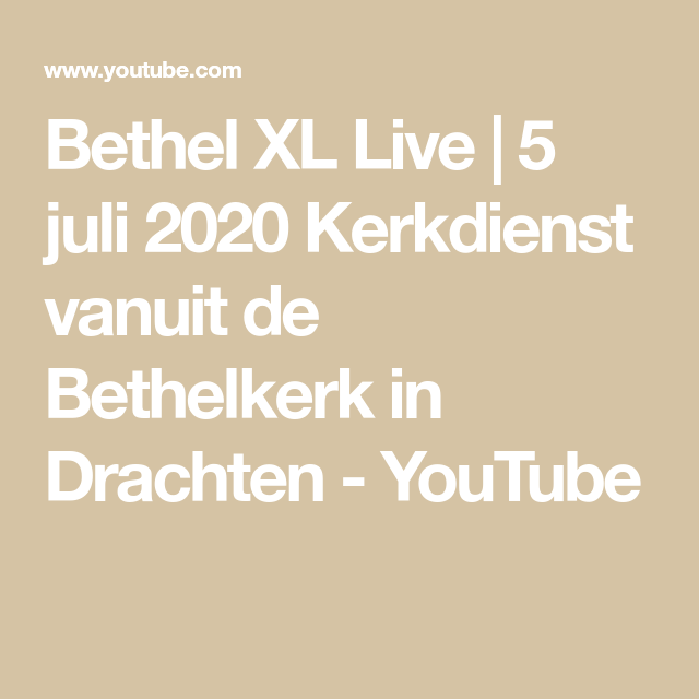 Bethel Xl Live 5 Juli 2020 Kerkdienst Vanuit De Bethelkerk In Drachten Youtube Bethelkerk Youtube Juli