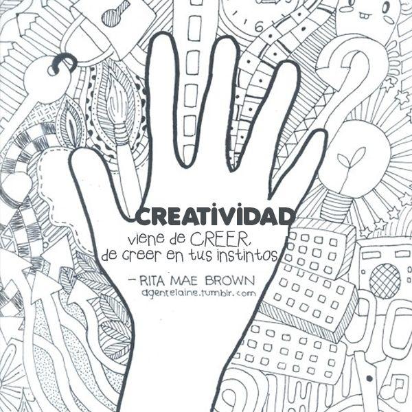 """""""Creatividad viene de creer, creer en tus instintos"""""""