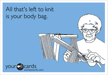 Funny Farewell Ecard All Thats Left To Knit Is Your Body Bag