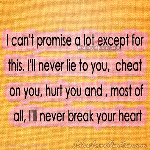 I will never break your heart | Dating Quotes ❤ | Pinterest ...