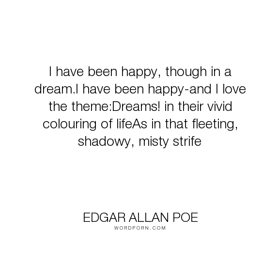 "Edgar Allan Poe - ""I have been happy, though in a dream.I have been happy-and I love the theme:Dreams!..."". poetry, dreams, edgar-allan-poe"