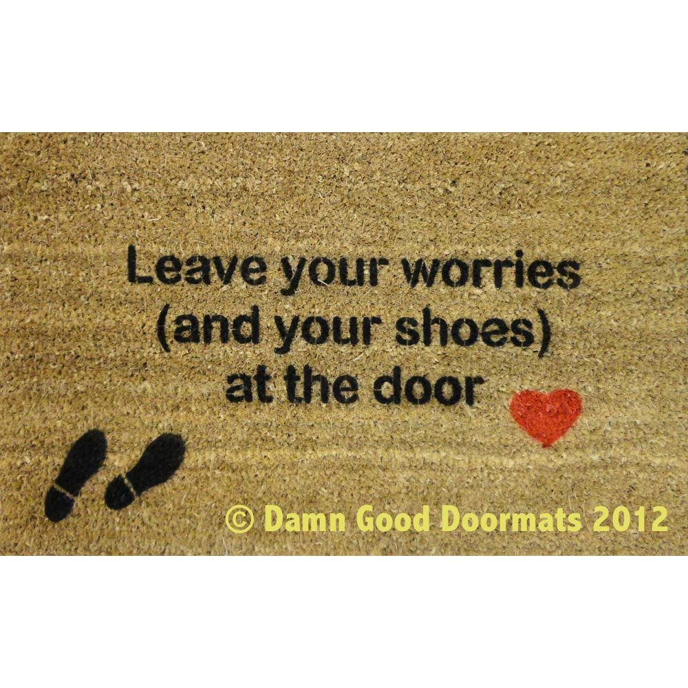 Doormat please remove shoes doormat images : mantra- Leave your worries (and your shoes) at the door- heart ...