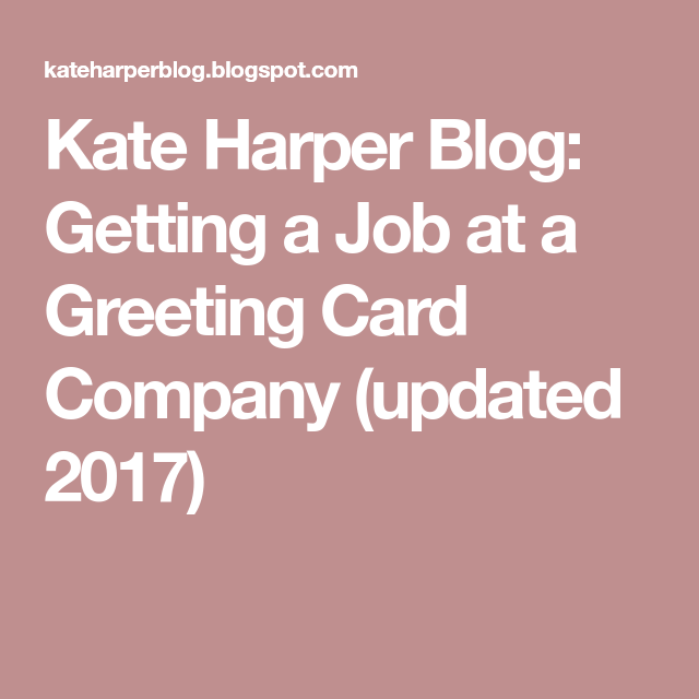 Kate harper blog getting a job at a greeting card company updated where to find jobs in the greeting card and gift design industry below are a list of specialty greeting card and gift companies who hir m4hsunfo