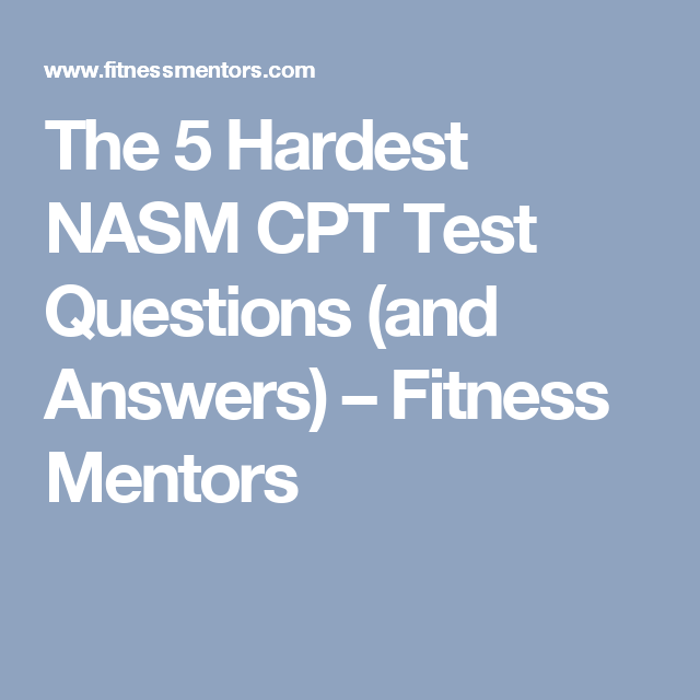 The 5 Hardest NASM CPT Test Questions (and Answers) – Fitness ...