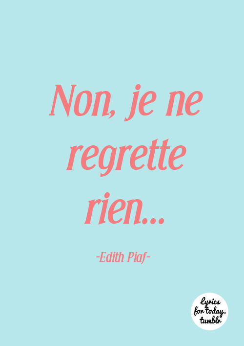 Non Je Ne Regrette Rien Edith Piaf Inspirational Quotes Song Quotes Words