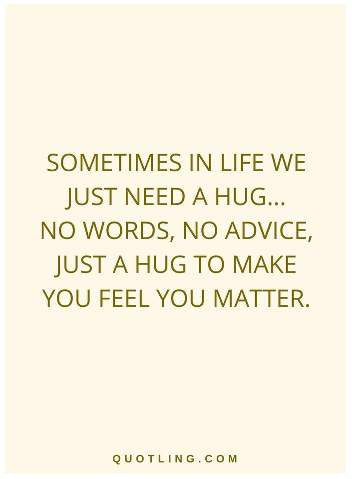 Quotes Sometimes In Life We Just Need A Hug No Words No Advice
