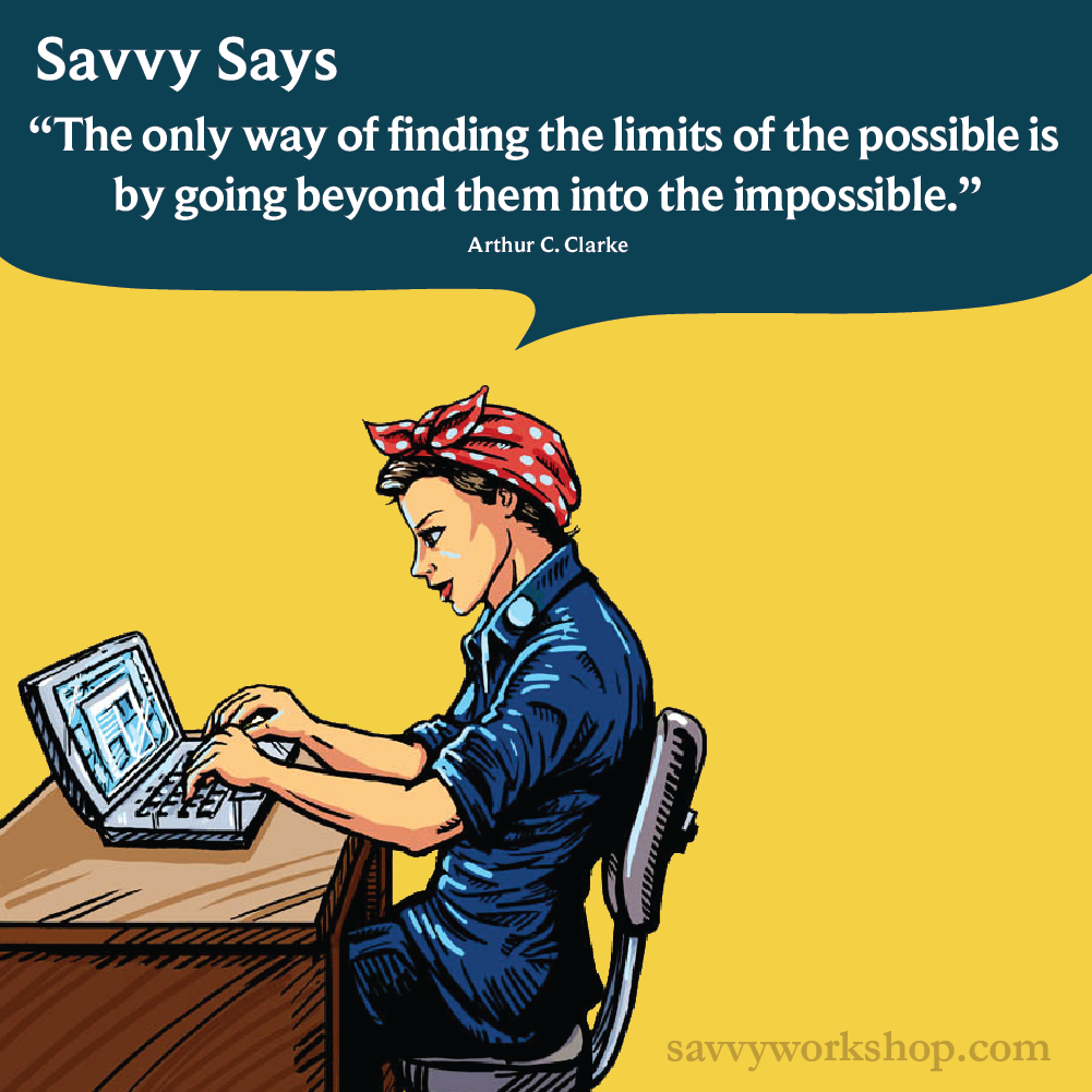 Go beyond the possible and into the impossible! #savvysays