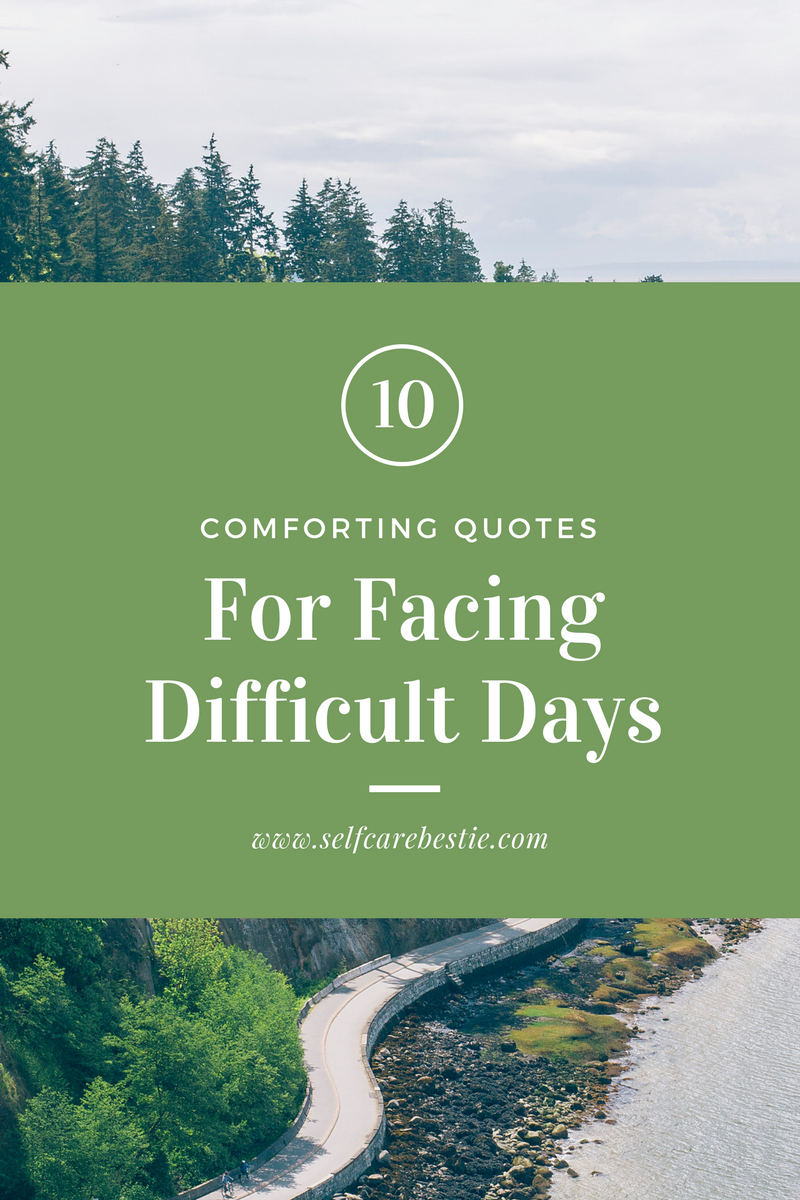 Comforting Quotes Delectable 10 Comforting Quotes For Facing Difficult Days  Comfort Quotes