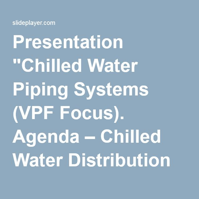 Presentation Chilled Water Piping Systems Vpf Focus Agenda Chilled Water Distribution Systems Chilled Water Distribution System System Presentation Focus