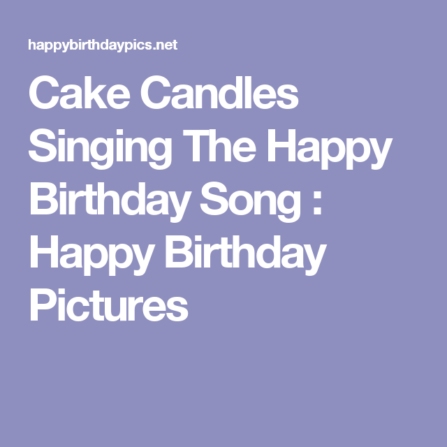 Cake Candles Singing The Happy Birthday Song Pictures Cards Free
