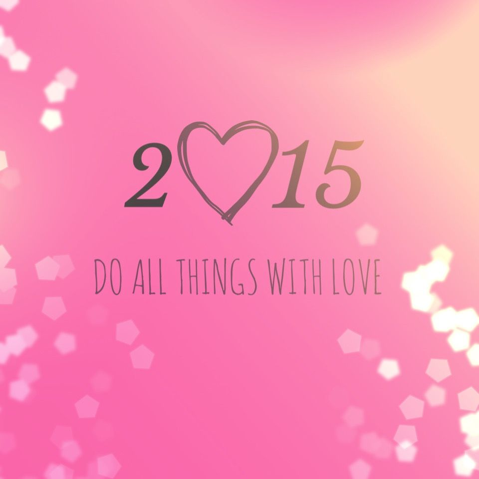 2015 Do All Things With Love Lifequote Sitater Pinterest