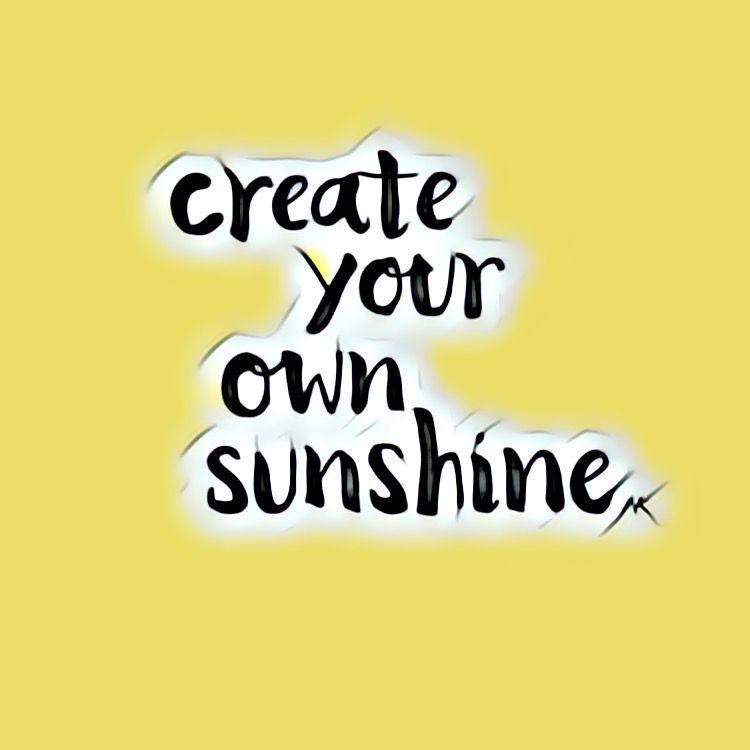 Create You Own Sunshine Quotes Good Vibes Only Bernayy For