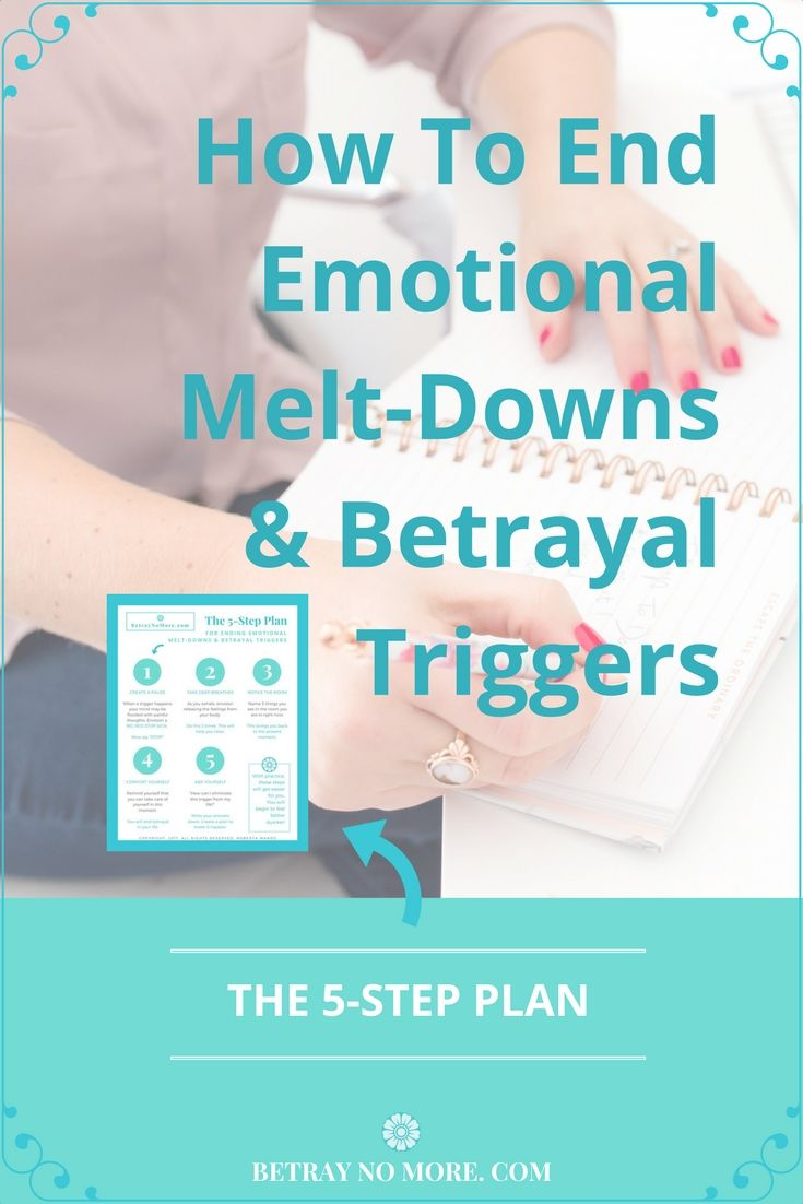 The 5-Step Plan For Ending Emotional Melt-Downs And Betrayal