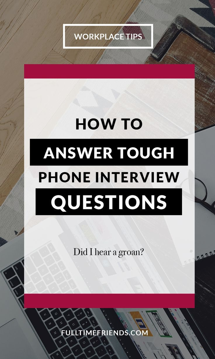 How To Answer Tough Phone Interview Questions Full Time Friends Phone Interviews Phone Interview Questions Tough Interview Questions