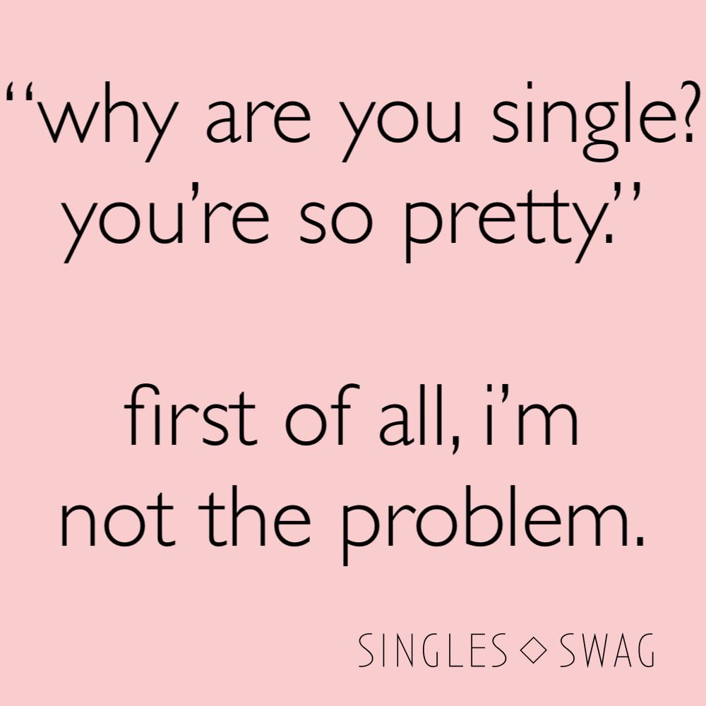 Single And Proud Single Swag Why Are You Single Love Sarcasm
