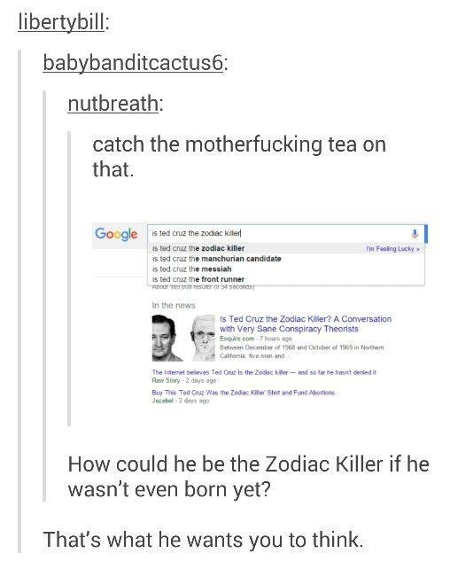 Ted Cruz The Zodiac Killer Certain Sayings Pinterest Memes