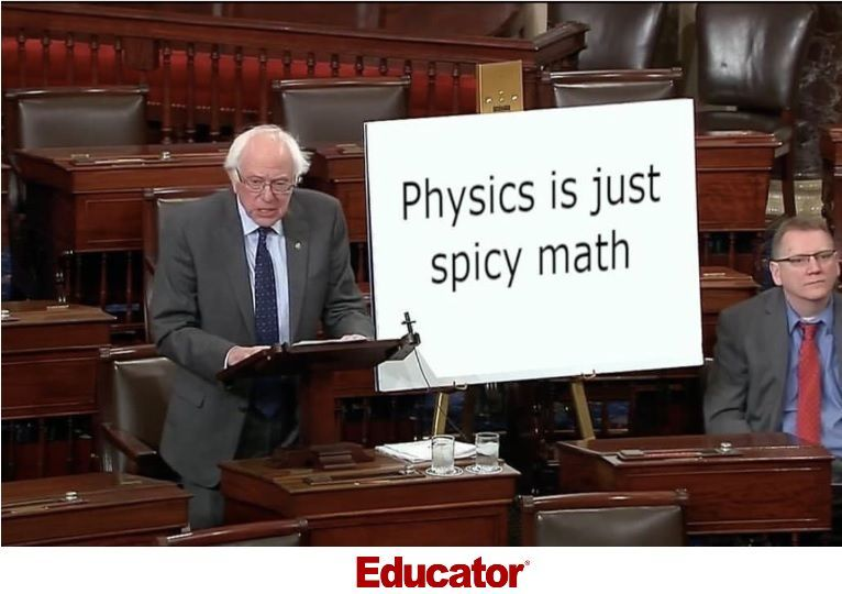 Physics is just spicy math educator science physics