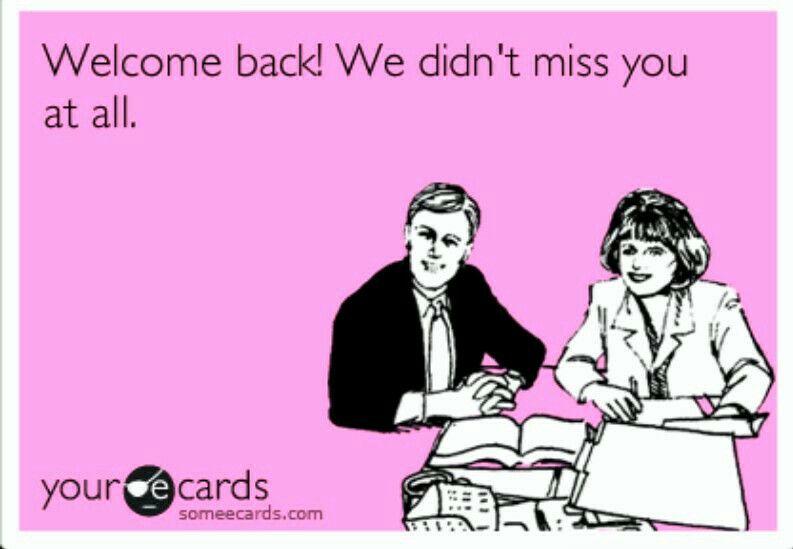 Welcome Back Workcasm Work Humor Funny Work Memes