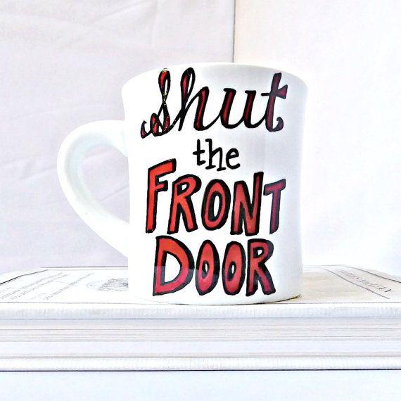 Shut The Front Door Funny Mug Diner Mug Boss Gift Quote Mug