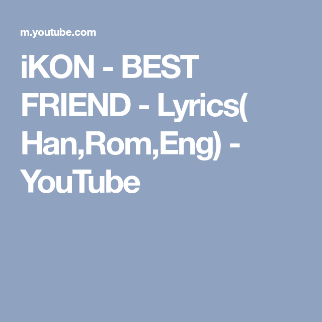 iKON - BEST FRIEND - Lyrics( Han,Rom,Eng) - YouTube | ikonic | Best