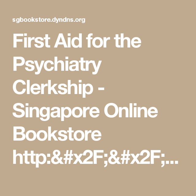 First Aid For The Psychiatry Clerkship Singapore Online Bookstore