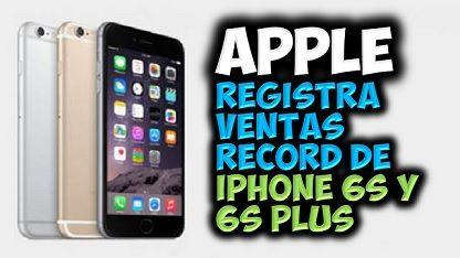 MUNDO CHATARRA INFORMACION Y NOTICIAS: Apple registra ventas récord de iPhone 6s y 6s Plu...
