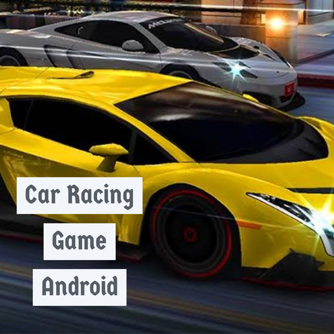 Car racing game android racing games best android games
