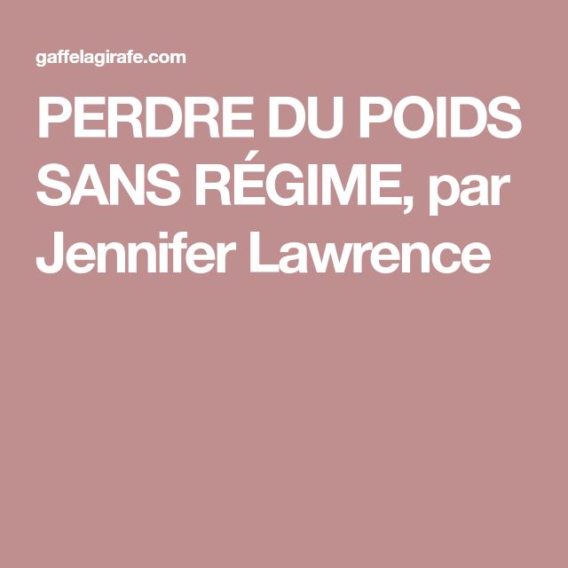 PERDRE DU POIDS SANS RÉGIME, par Jennifer Lawrence
