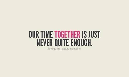 Our Time Together Is Just Never Quite Enough Love Life Quotes Time Quotes Love Quotes