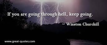 if you are going through hell keep going -