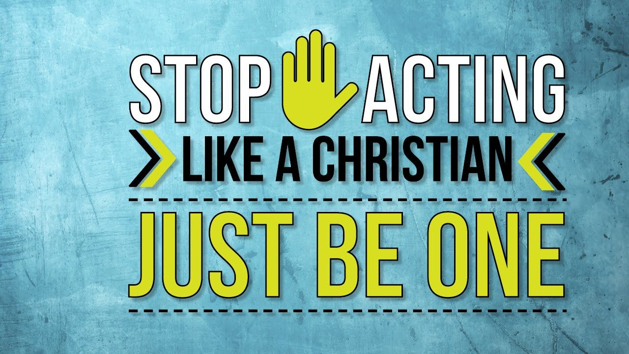 Fruitful Life – Stop Acting Like a Christian, Just Be One!