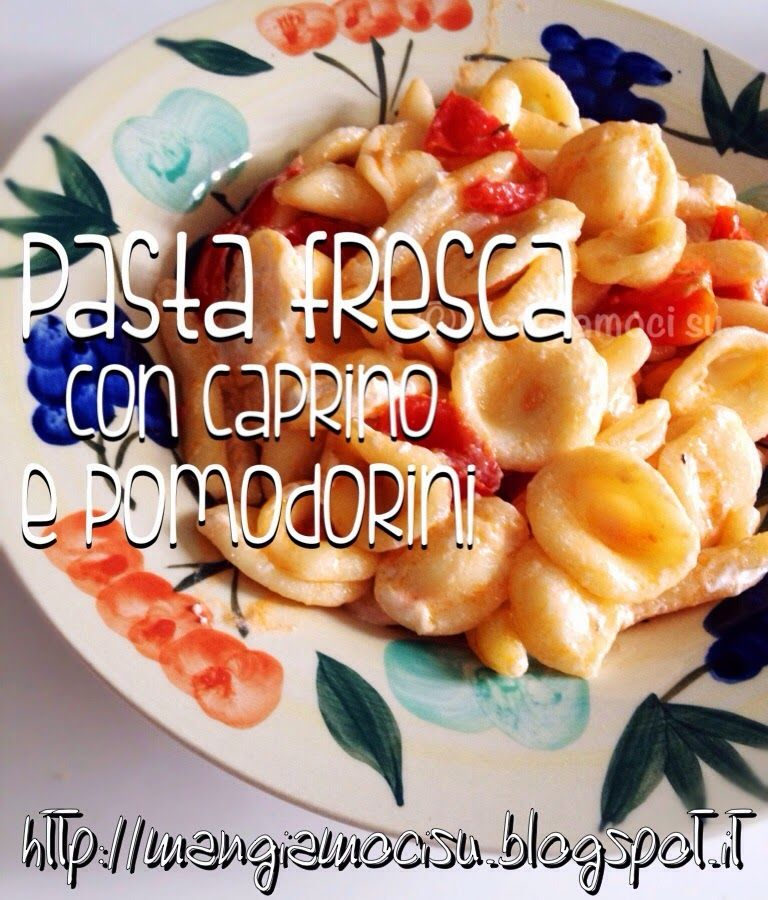 Mangiamoci su: PASTA FRESCA CON CAPRINO E POMODORINI