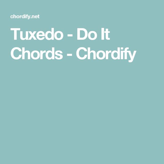 Tuxedo Do It Chords Chordify Uke Pinterest Pianos And