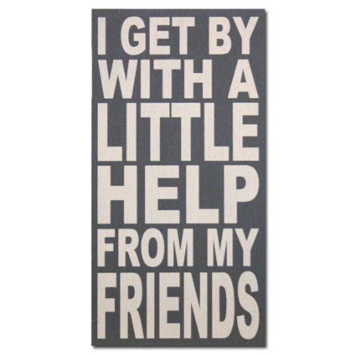 I Get By With A Little Help From My Friends 10 X20 Box Sign Gray