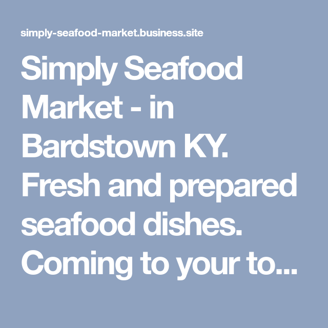 Simply Seafood Market In Bardstown Ky Fresh And Prepared
