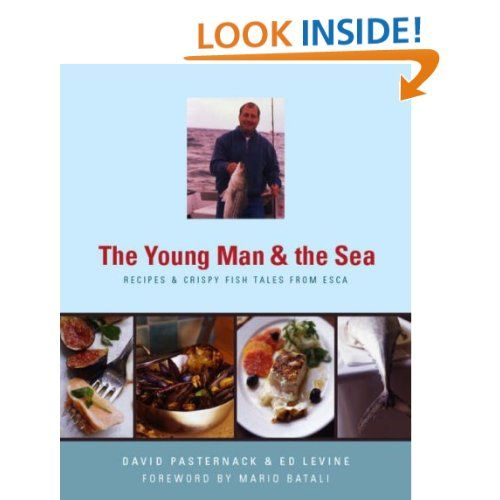 The Young Man And The Sea Recipes And Crispy Fish Tales From Esca David Pasternack Ed Levine Christopher Hirsheimer Mar Shellfish Recipes Fish Tales Seafood