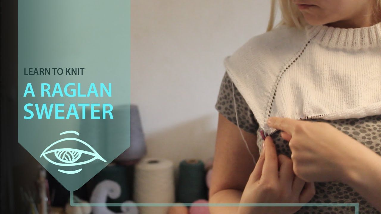 Sweater Workshop - how to knit a raglan sweater